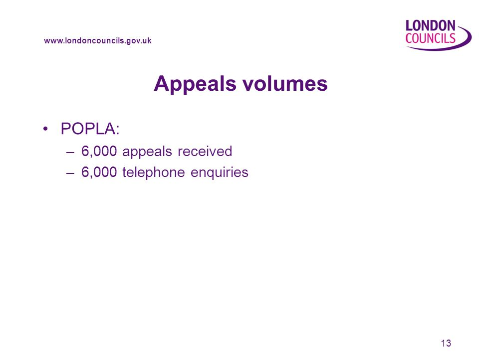 www.londoncouncils.gov.uk Appeals volumes POPLA: –6,000 appeals received –6,000 telephone enquiries 13