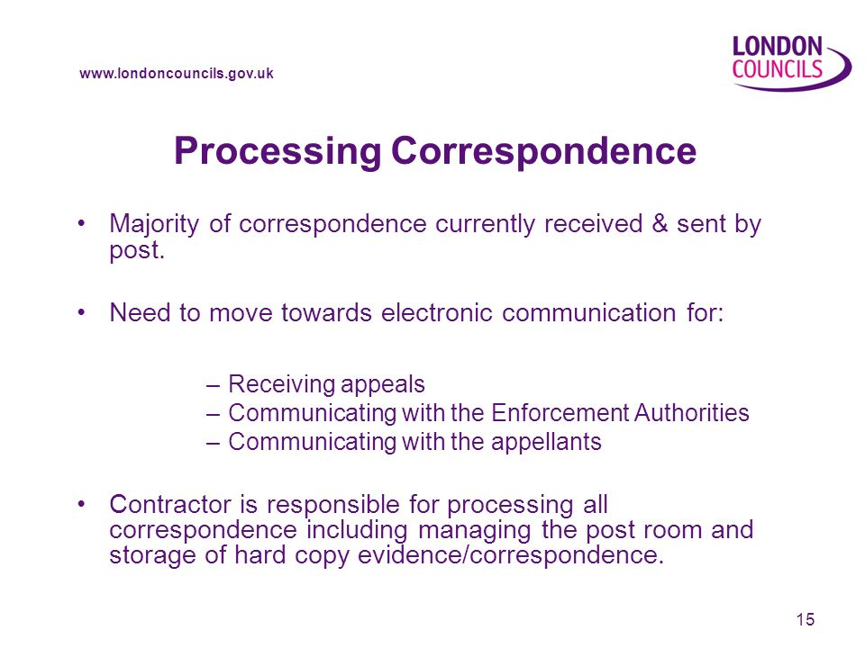 www.londoncouncils.gov.uk Processing Correspondence Majority of correspondence currently received & sent by post.