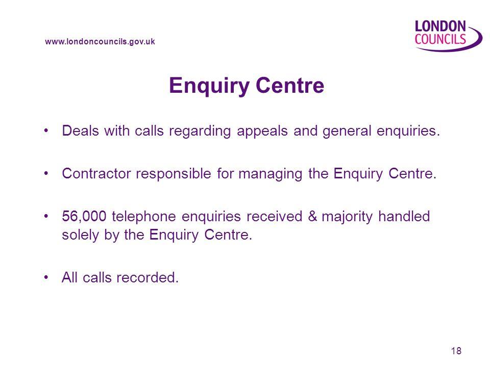 www.londoncouncils.gov.uk Enquiry Centre Deals with calls regarding appeals and general enquiries.