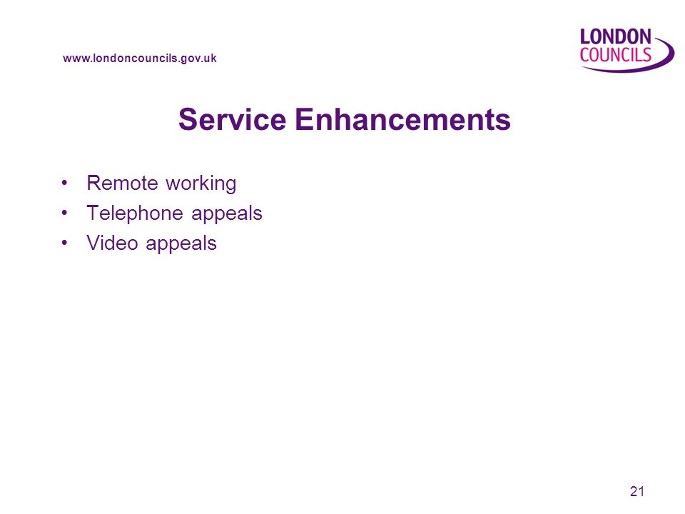 www.londoncouncils.gov.uk Service Enhancements Remote working Telephone appeals Video appeals 21