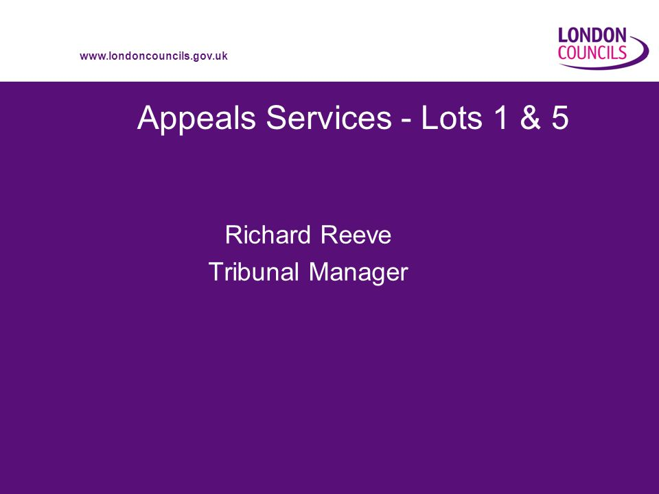 www.londoncouncils.gov.uk Appeals Services - Lots 1 & 5 Richard Reeve Tribunal Manager