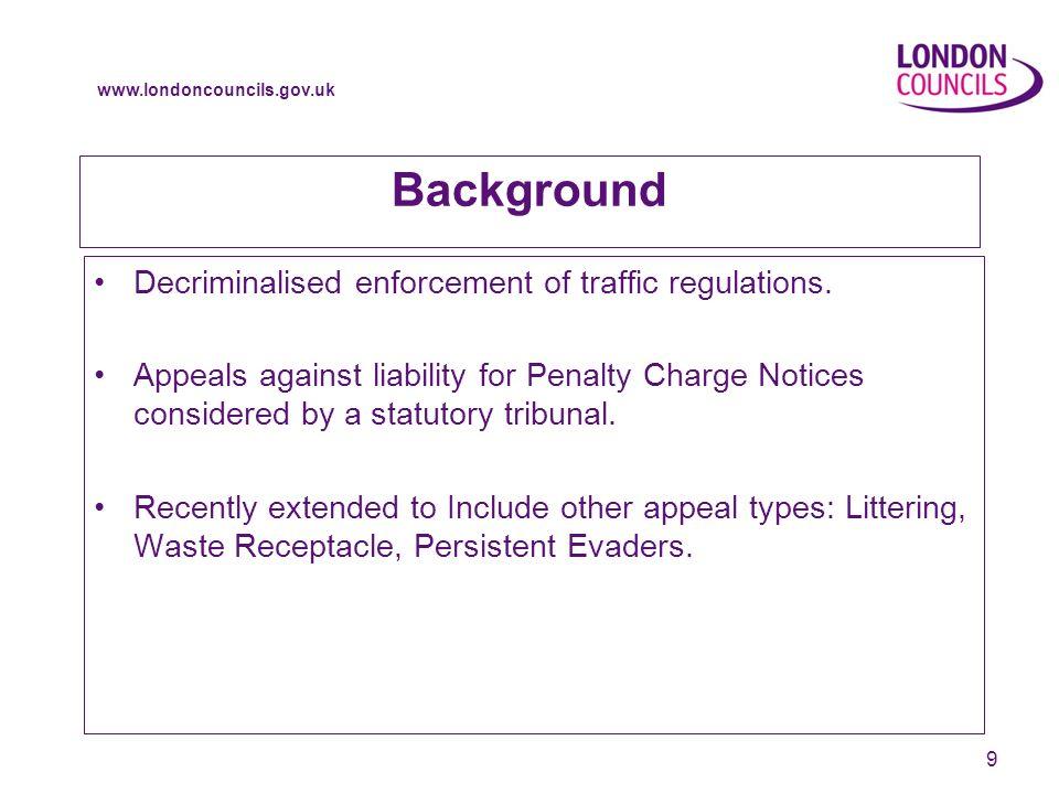 www.londoncouncils.gov.uk 9 Background Decriminalised enforcement of traffic regulations.