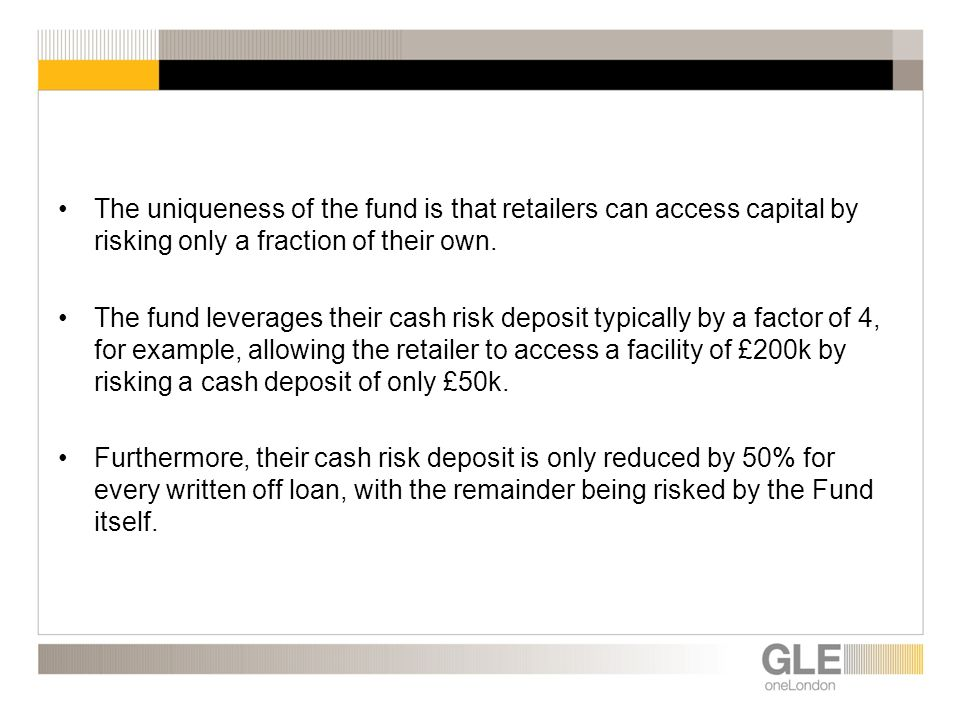 The uniqueness of the fund is that retailers can access capital by risking only a fraction of their own.