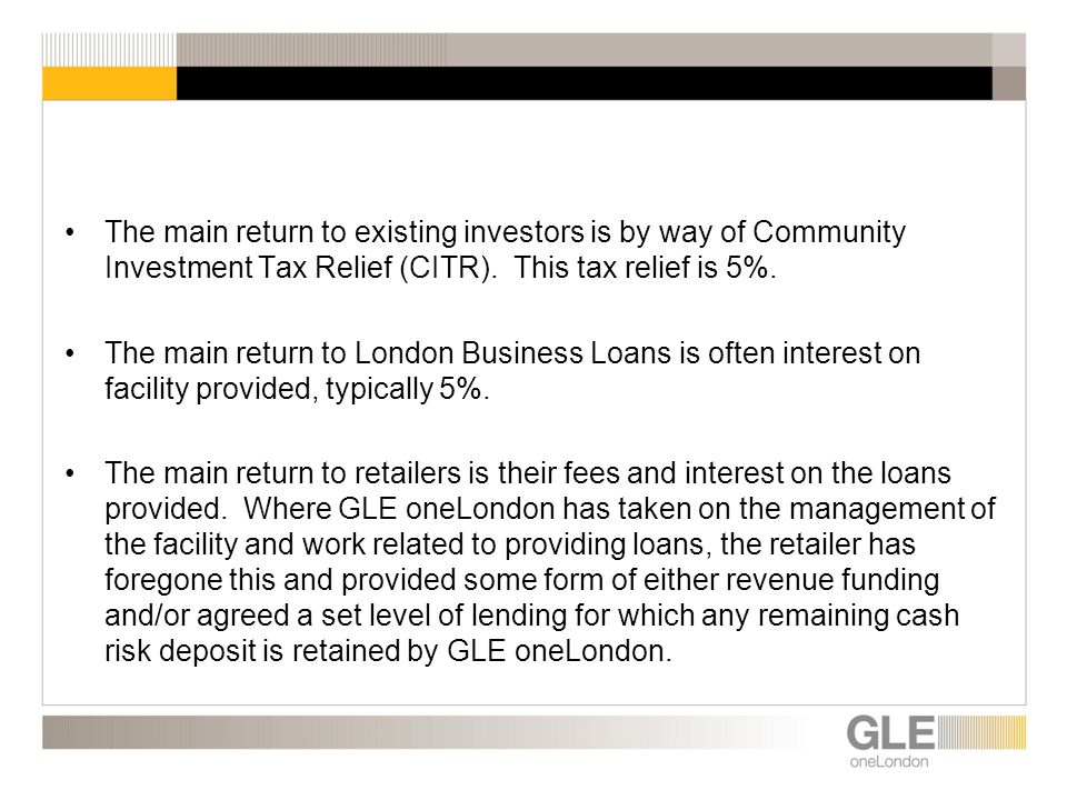 The main return to existing investors is by way of Community Investment Tax Relief (CITR).