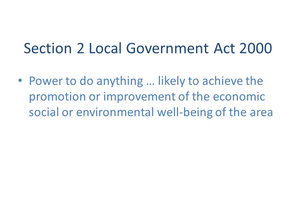 Section 2 Local Government Act 2000 Power to do anything … likely to achieve the promotion or improvement of the economic social or environmental well
