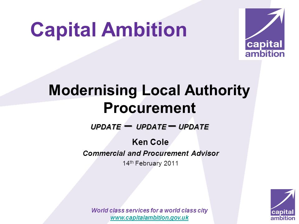 World class services for a world class city www.capitalambition.gov.uk UPDATE – UPDATE – UPDATE Modernising Local Authority Procurement UPDATE – UPDAT