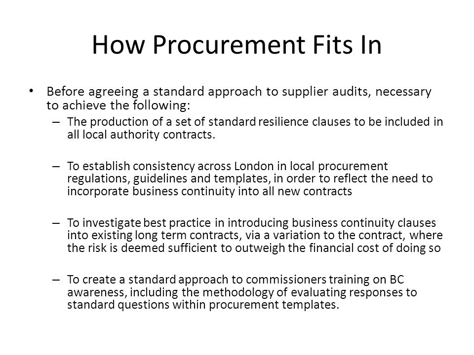 How Procurement Fits In Before agreeing a standard approach to supplier audits, necessary to achieve the following: – The production of a set of stand