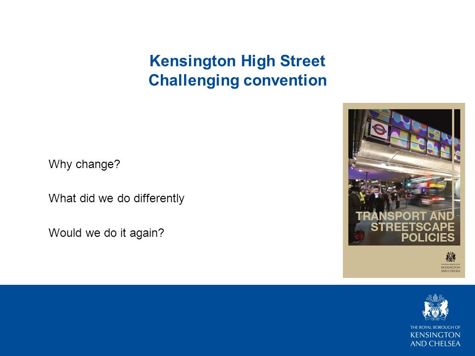 Kensington High Street Challenging convention Why change.