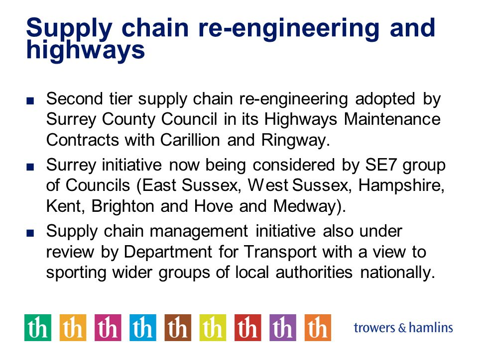 Supply chain re-engineering and highways Second tier supply chain re-engineering adopted by Surrey County Council in its Highways Maintenance Contract
