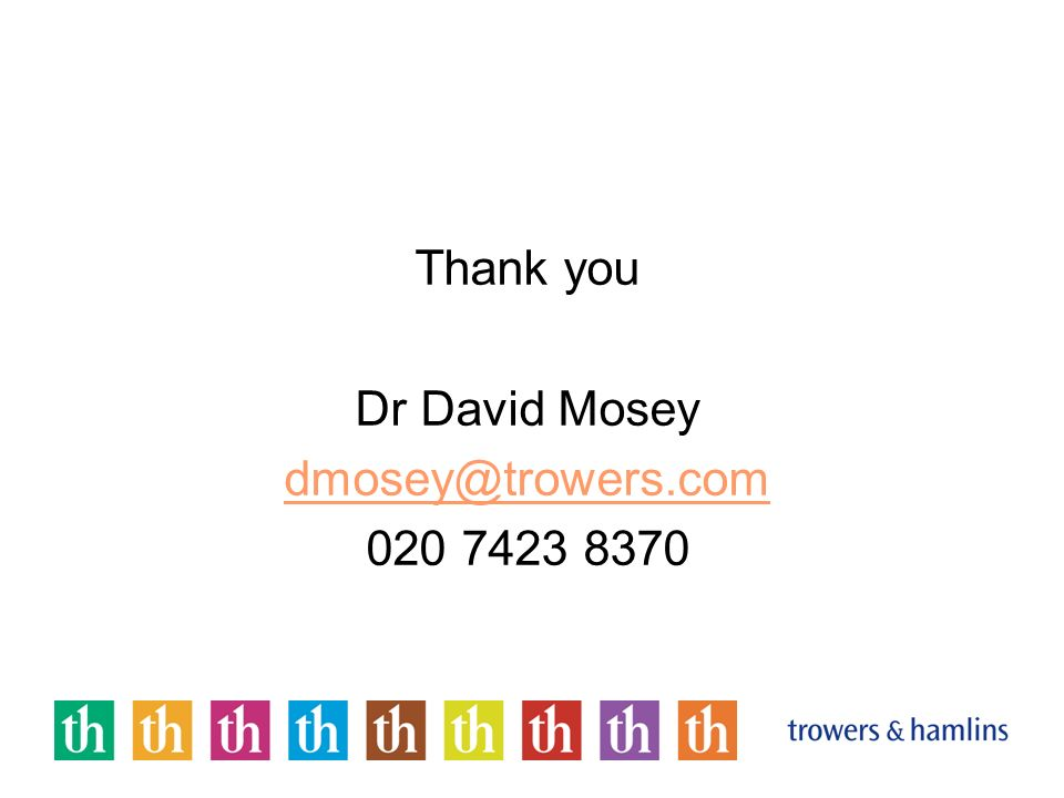 Thank you Dr David Mosey dmosey@trowers.com 020 7423 8370