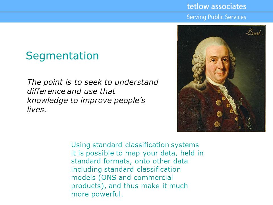 Segmentation The point is to seek to understand difference and use that knowledge to improve peoples lives.