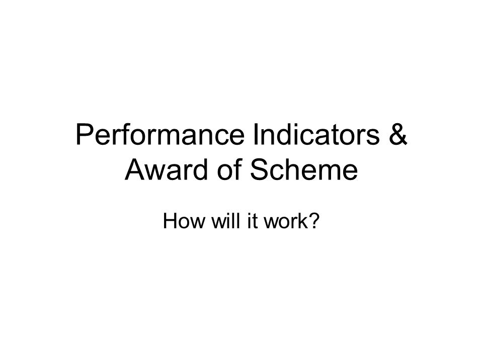 Performance Indicators & Award of Scheme How will it work?