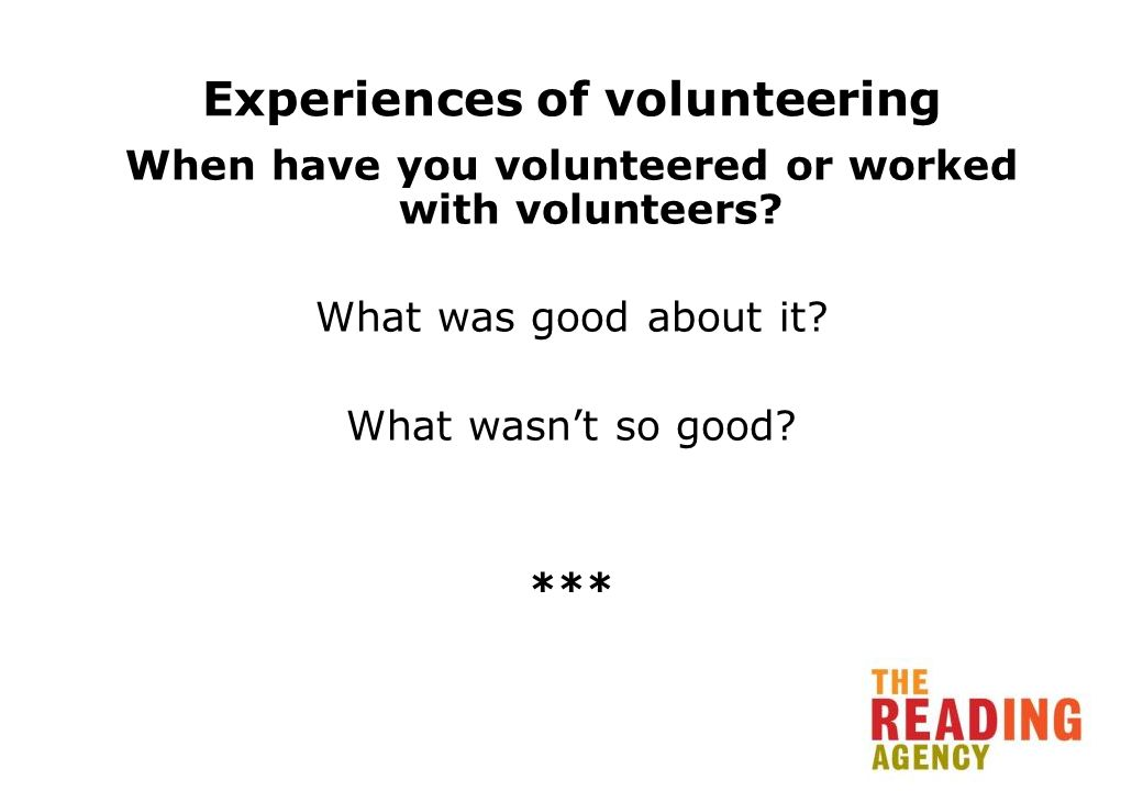 Experiences of volunteering When have you volunteered or worked with volunteers.