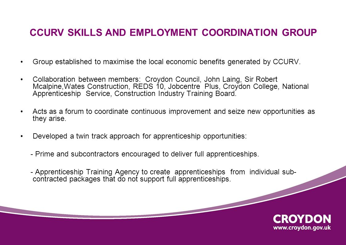 CCURV SKILLS AND EMPLOYMENT COORDINATION GROUP Group established to maximise the local economic benefits generated by CCURV.