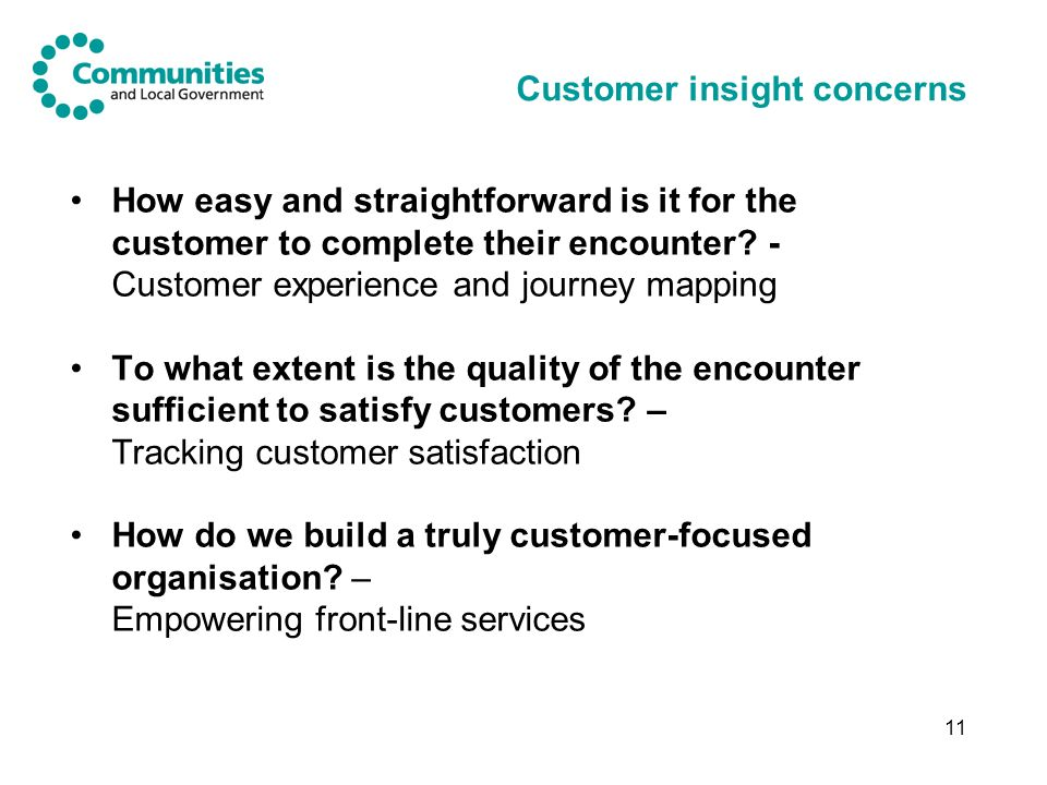 11 Customer insight concerns How easy and straightforward is it for the customer to complete their encounter.