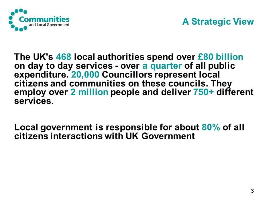 3 The UK s 468 local authorities spend over £80 billion on day to day services - over a quarter of all public expenditure.