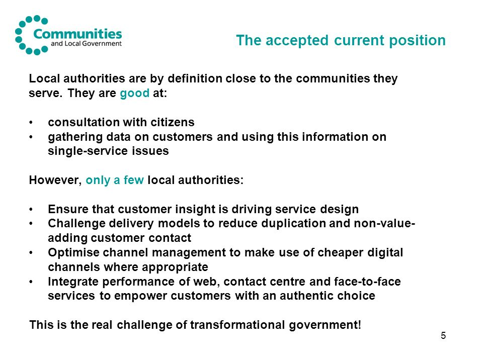 5 The accepted current position Local authorities are by definition close to the communities they serve.