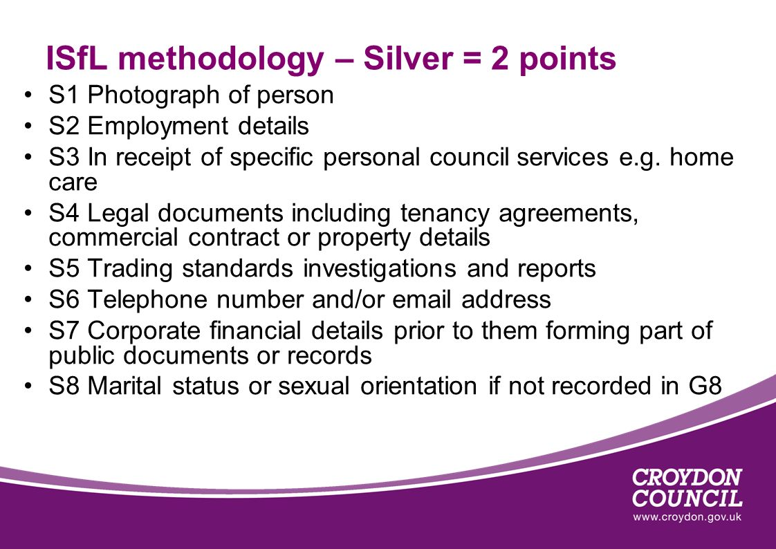 ISfL methodology – Silver = 2 points S1 Photograph of person S2 Employment details S3 In receipt of specific personal council services e.g. home care