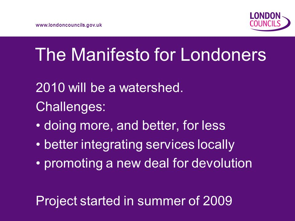 www.londoncouncils.gov.uk The Manifesto for Londoners 2010 will be a watershed.