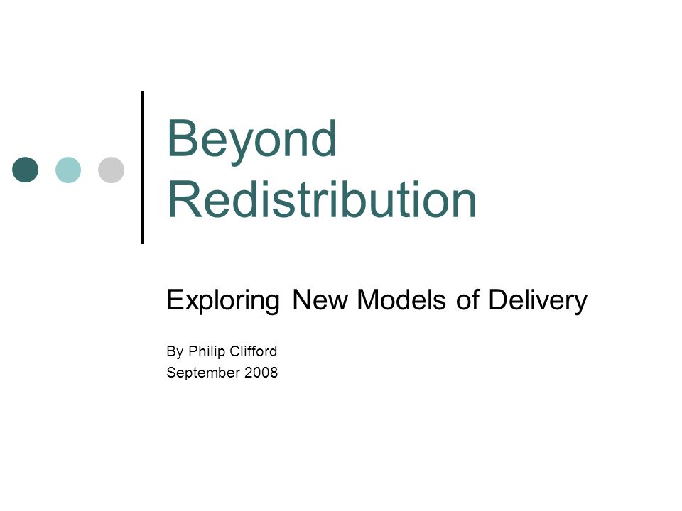 Beyond Redistribution Exploring New Models of Delivery By Philip Clifford September 2008