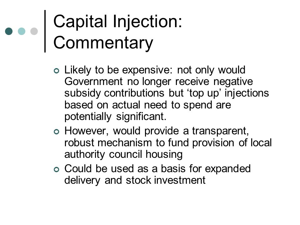 Capital Injection: Commentary Likely to be expensive: not only would Government no longer receive negative subsidy contributions but top up injections based on actual need to spend are potentially significant.