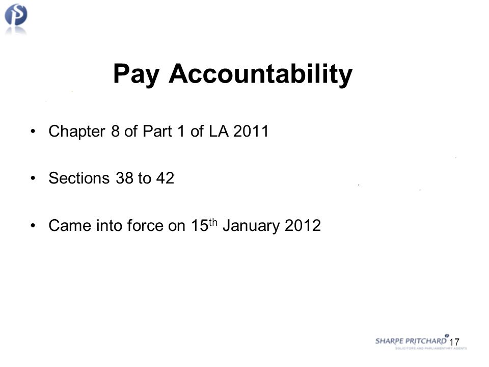 Pay Accountability Chapter 8 of Part 1 of LA 2011 Sections 38 to 42 Came into force on 15 th January