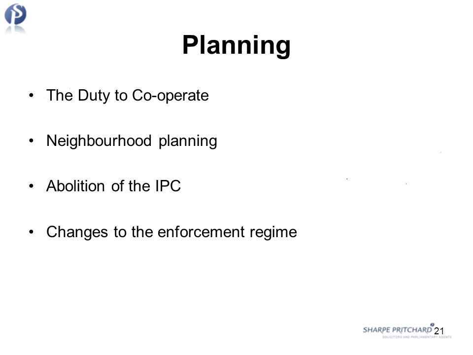 Planning The Duty to Co-operate Neighbourhood planning Abolition of the IPC Changes to the enforcement regime 21
