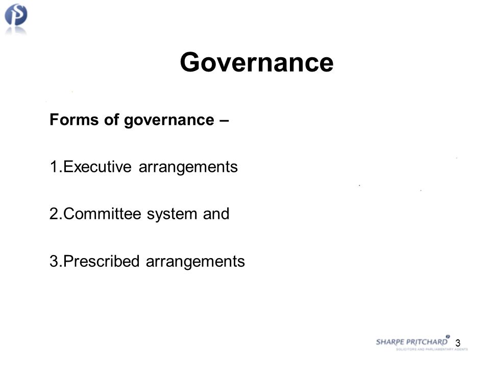 Governance Forms of governance – 1.Executive arrangements 2.Committee system and 3.Prescribed arrangements 3