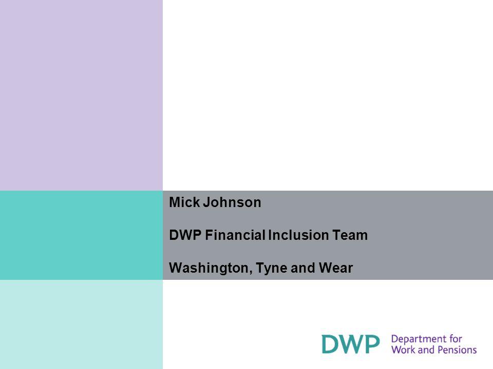 Mick Johnson DWP Financial Inclusion Team Washington, Tyne and Wear