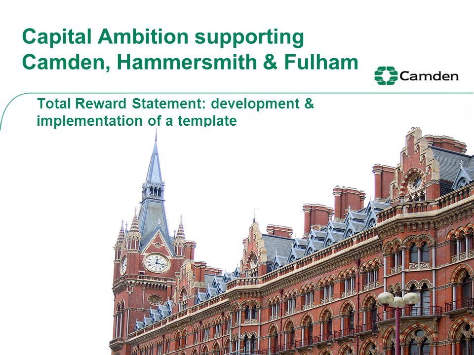 Capital Ambition supporting Camden, Hammersmith & Fulham Total Reward Statement: development & implementation of a template