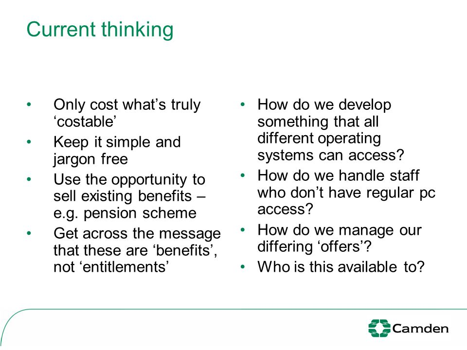 Current thinking Only cost whats truly costable Keep it simple and jargon free Use the opportunity to sell existing benefits – e.g. pension scheme Get
