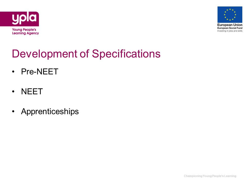Championing Young Peoples Learning Development of Specifications Pre-NEET NEET Apprenticeships