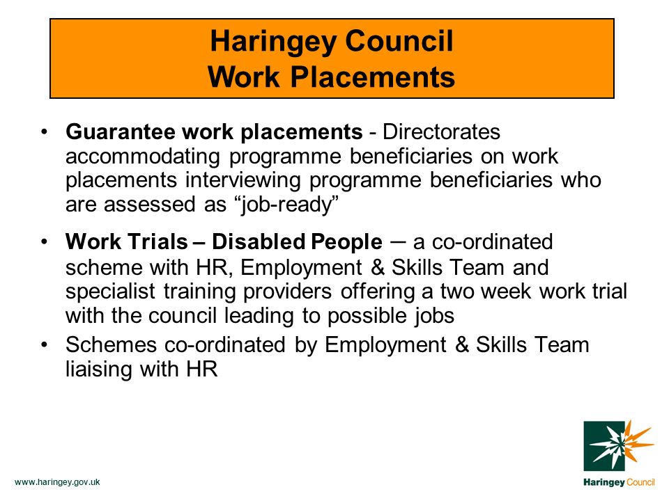 www.haringey.gov.uk Regeneration informed of vacancies prior to advertisement Guarantee participants/candidates assessed as Guarantee Ready matched Quality checks on applications Regeneration inform HR of matched candidates HR inform recruiting manager, candidates short listed and interviewed Haringey Council Guaranteed Interviews