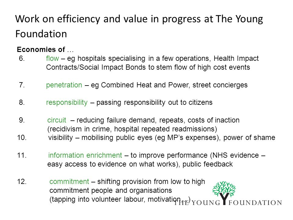 Work on efficiency and value in progress at The Young Foundation Economies of … 6. flow – eg hospitals specialising in a few operations, Health Impact