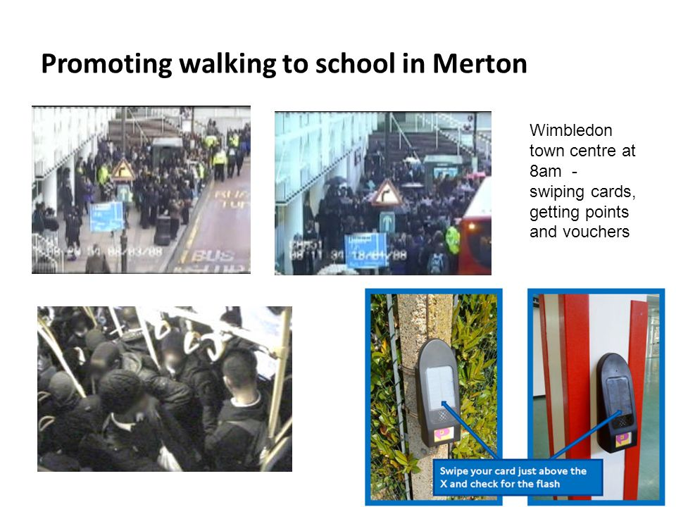 Promoting walking to school in Merton Wimbledon town centre at 8am - swiping cards, getting points and vouchers