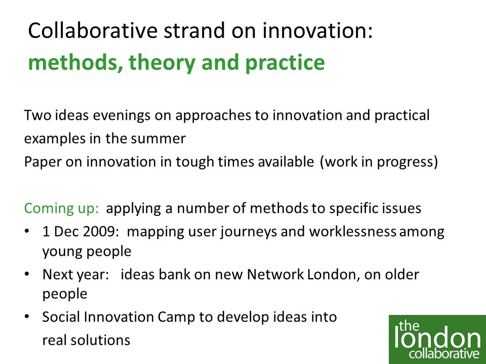 Collaborative strand on innovation: methods, theory and practice Two ideas evenings on approaches to innovation and practical examples in the summer P