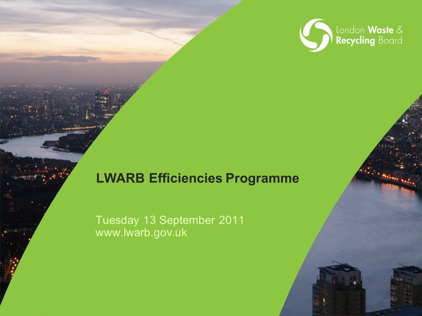 LWARB Efficiencies Programme Tuesday 13 September 2011 www.lwarb.gov.uk