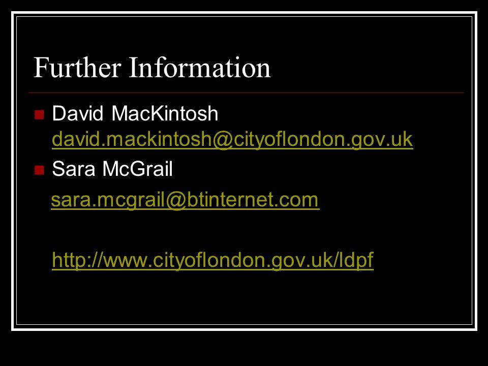 Further Information David MacKintosh david.mackintosh@cityoflondon.gov.uk david.mackintosh@cityoflondon.gov.uk Sara McGrail sara.mcgrail@btinternet.co