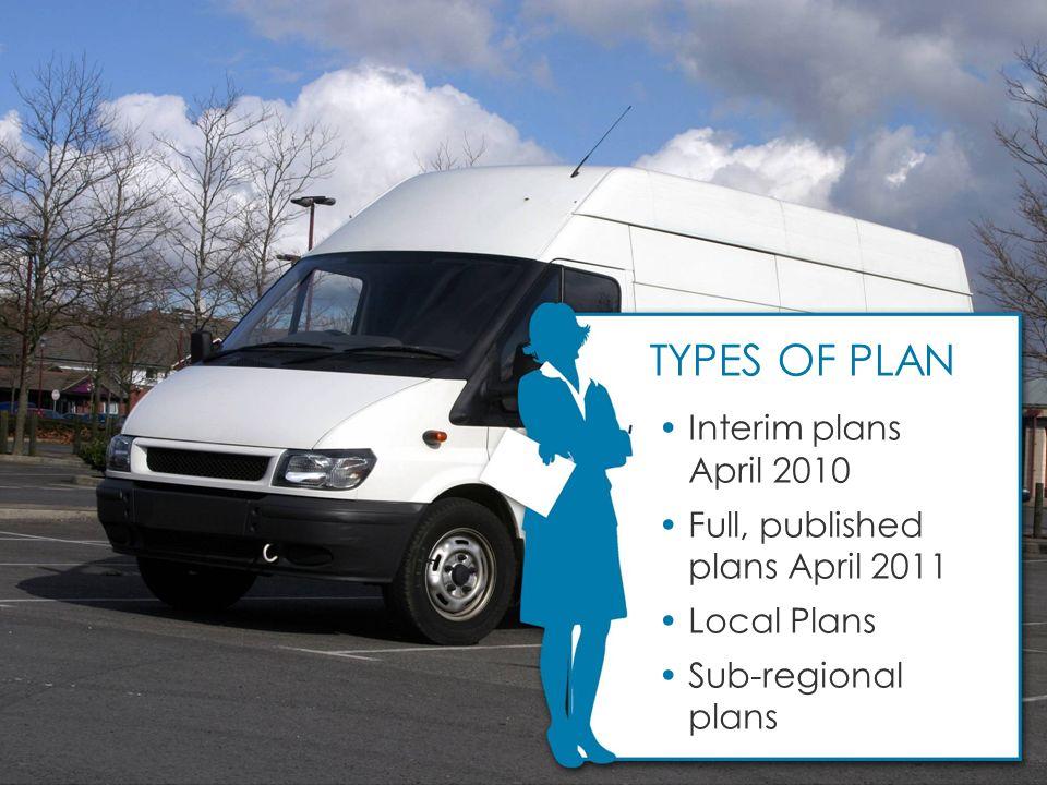 Interim plans April 2010 Full, published plans April 2011 Local Plans Sub-regional plans TYPES OF PLAN