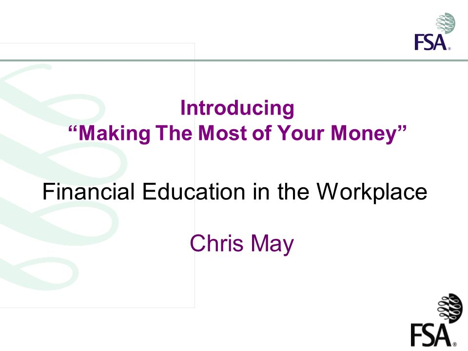 Financial Education in the Workplace Introducing Making The Most of Your Money Chris May
