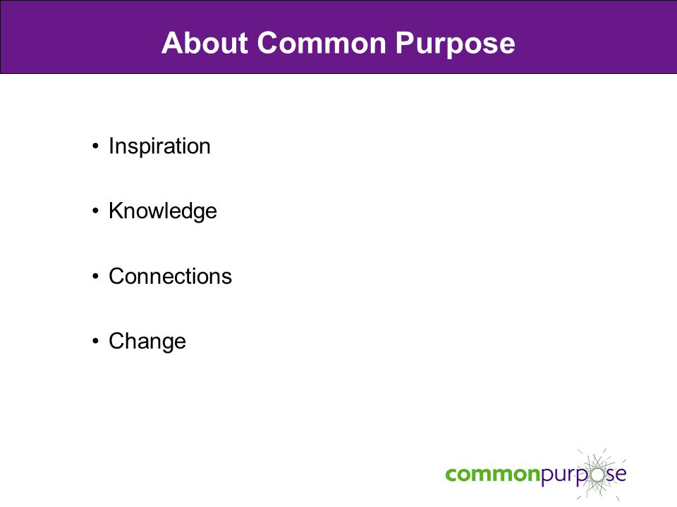 About Common Purpose Inspiration Knowledge Connections Change