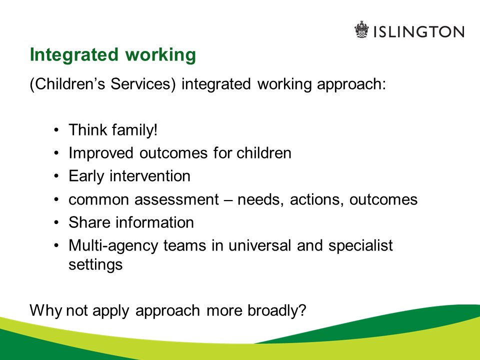 Integrated working (Childrens Services) integrated working approach: Think family.