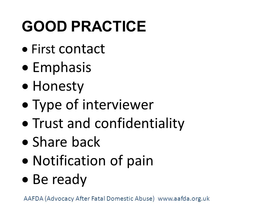 GOOD PRACTICE First contact Emphasis Honesty Type of interviewer Trust and confidentiality Share back Notification of pain Be ready