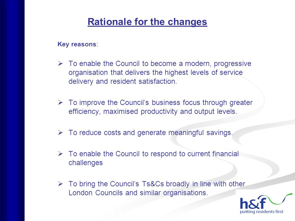 Rationale for the changes Key reasons: To enable the Council to become a modern, progressive organisation that delivers the highest levels of service delivery and resident satisfaction.