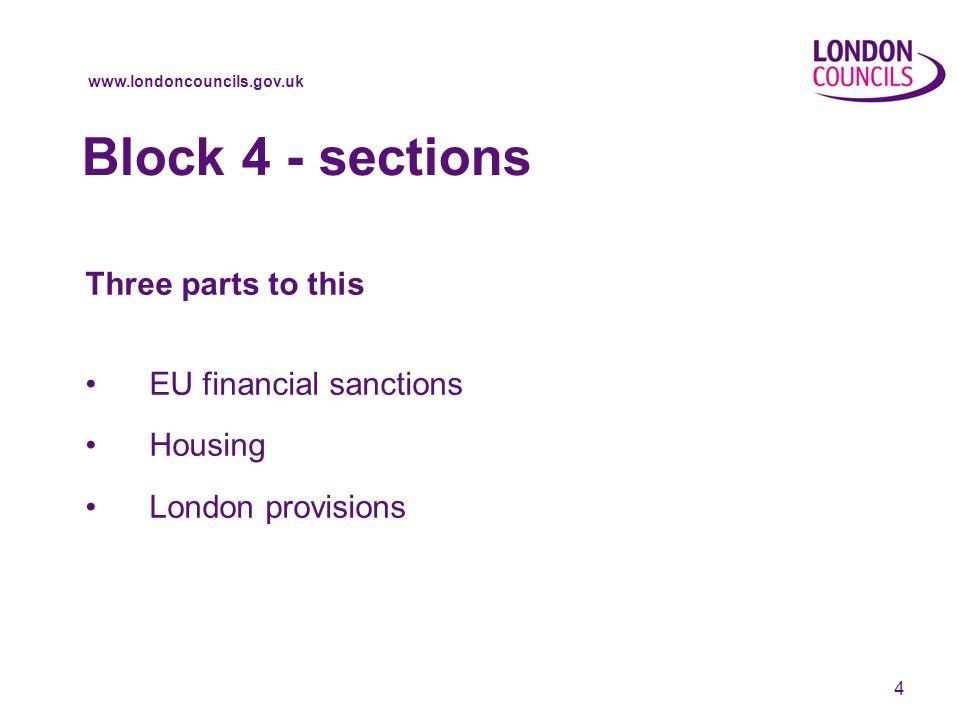 www.londoncouncils.gov.uk 4 Block 4 - sections Three parts to this EU financial sanctions Housing London provisions