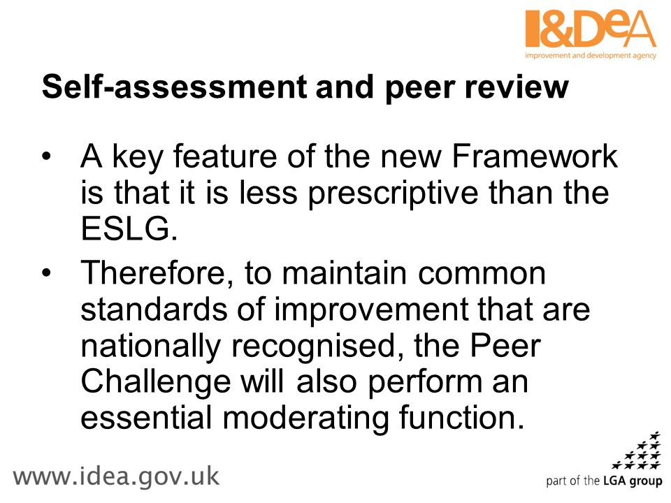 Self-assessment and peer review A key feature of the new Framework is that it is less prescriptive than the ESLG.