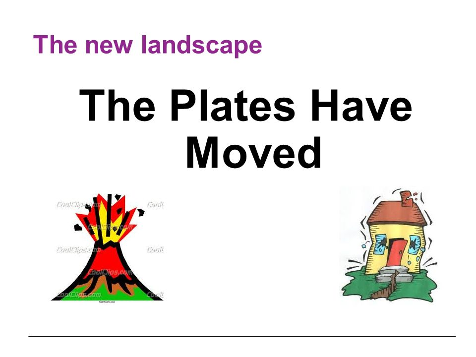 The new landscape The Plates Have Moved