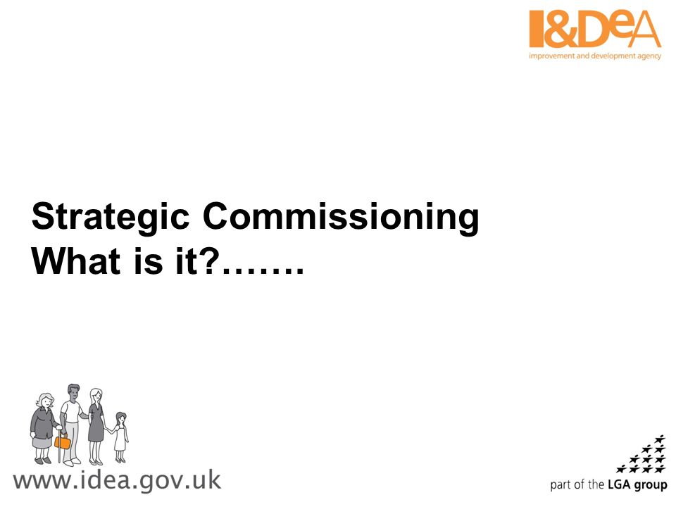 Strategic Commissioning What is it …….