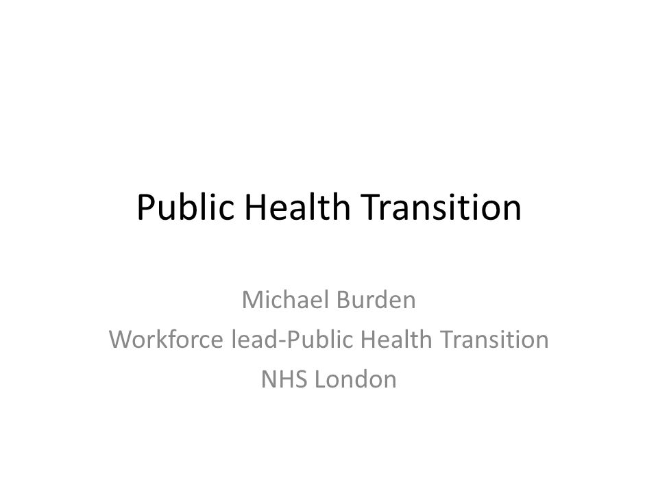Public Health Transition Michael Burden Workforce lead-Public Health Transition NHS London