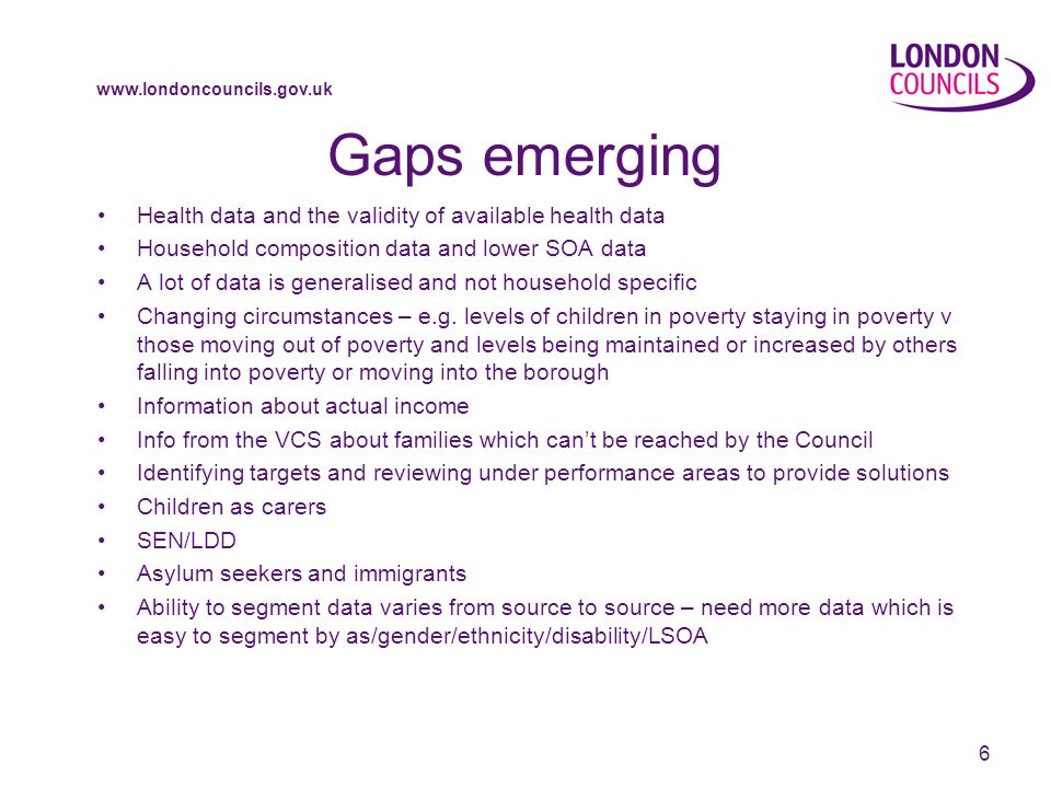 6 Gaps emerging Health data and the validity of available health data Household composition data and lower SOA data A lot of data is generalised and not household specific Changing circumstances – e.g.
